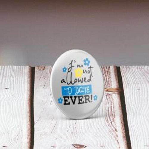 I am not allowed to date, ever - 32mm Badge